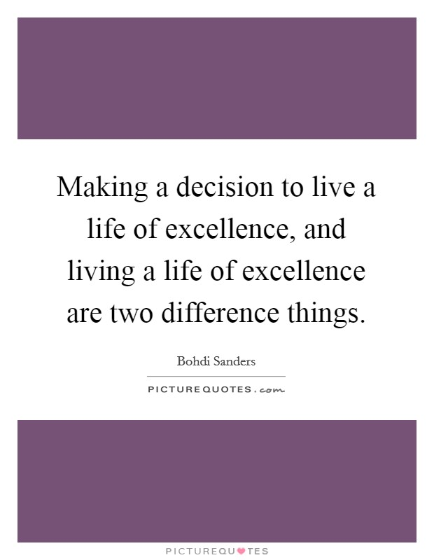 Making a decision to live a life of excellence, and living a life of excellence are two difference things. Picture Quote #1