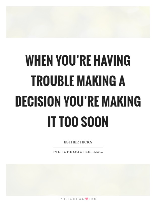 When you're having trouble making a decision you're making it too soon Picture Quote #1