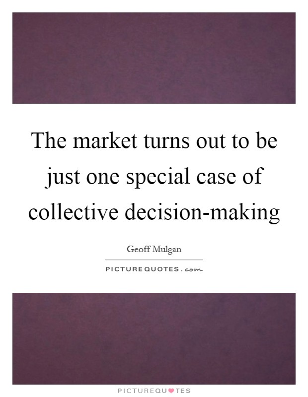 The market turns out to be just one special case of collective decision-making Picture Quote #1