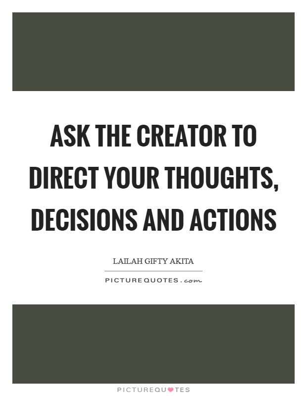 Ask the Creator to direct your thoughts, decisions and actions Picture Quote #1