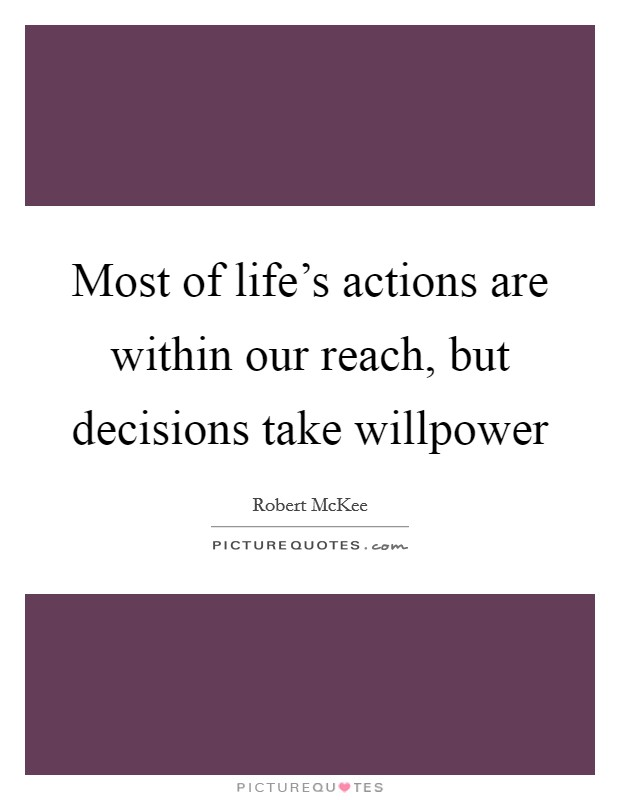 Most of life's actions are within our reach, but decisions take willpower Picture Quote #1