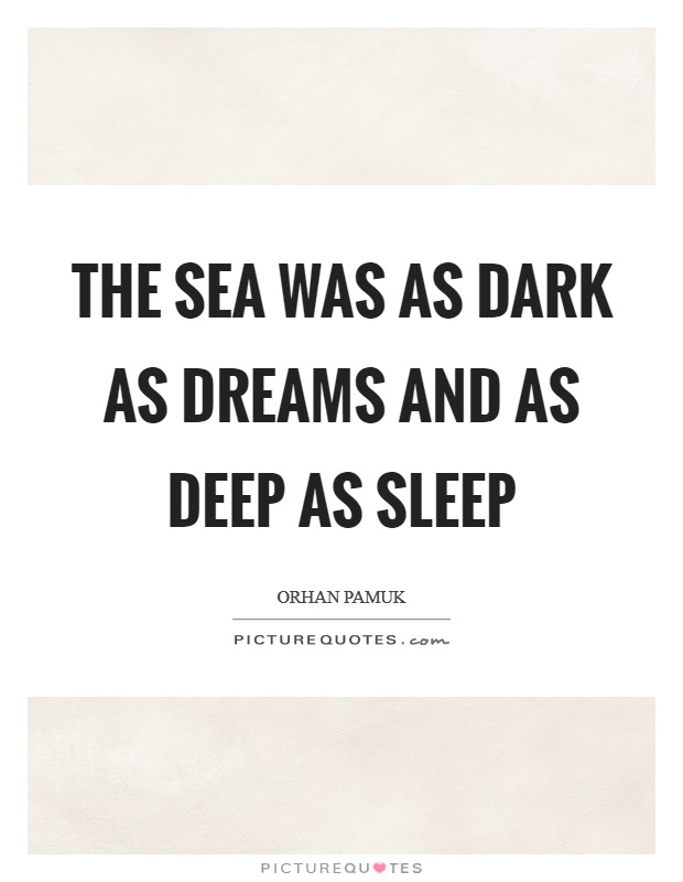 The sea was as dark as dreams and as deep as sleep Picture Quote #1