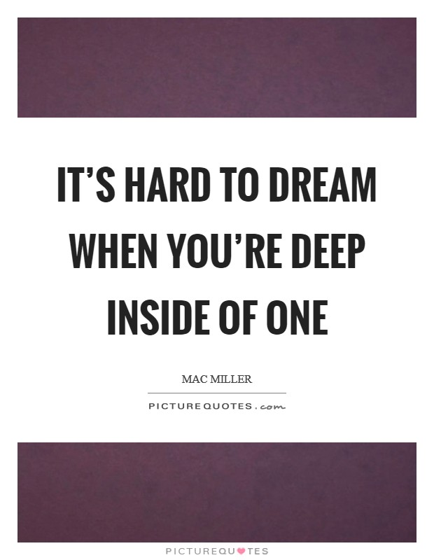 It's hard to dream when you're deep inside of one Picture Quote #1
