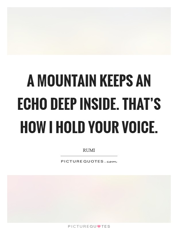 A mountain keeps an echo deep inside. That's how I hold your voice Picture Quote #1