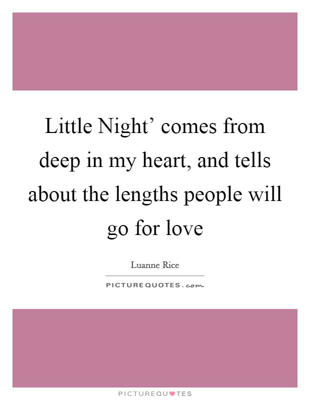 Little Night' comes from deep in my heart, and tells about the lengths people will go for love Picture Quote #1
