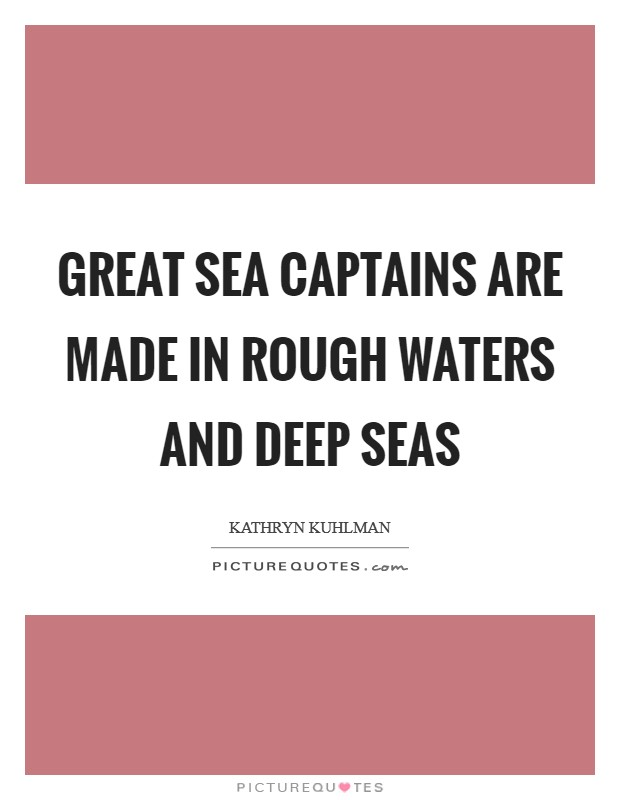 Great sea captains are made in rough waters and deep seas Picture Quote #1