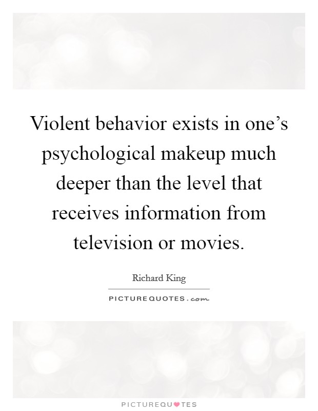 Violent behavior exists in one's psychological makeup much deeper than the level that receives information from television or movies Picture Quote #1