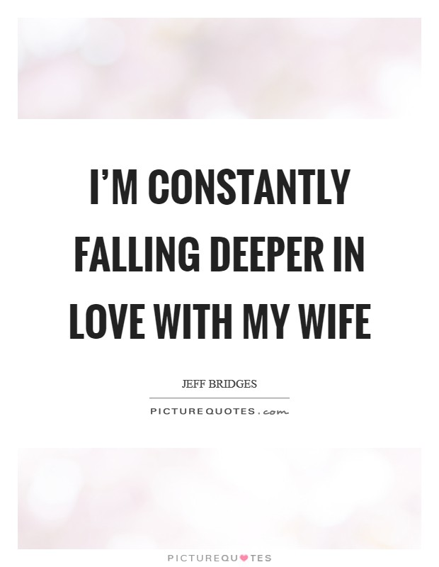 Captivating Iu0027m Constantly Falling Deeper In Love With My Wife Picture Quote #1