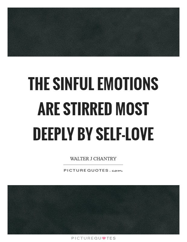 The sinful emotions are stirred most deeply by self-love Picture Quote #1