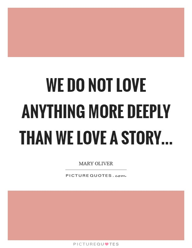 We do not love anything more deeply than we love a story... Picture Quote #1