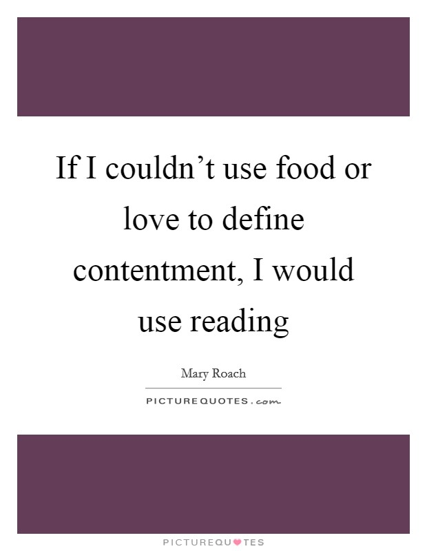 If I couldn't use food or love to define contentment, I would use reading Picture Quote #1