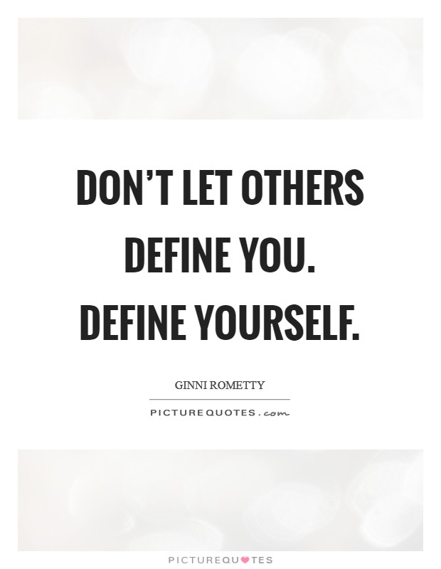 Don't let others define you. Define yourself Picture Quote #1