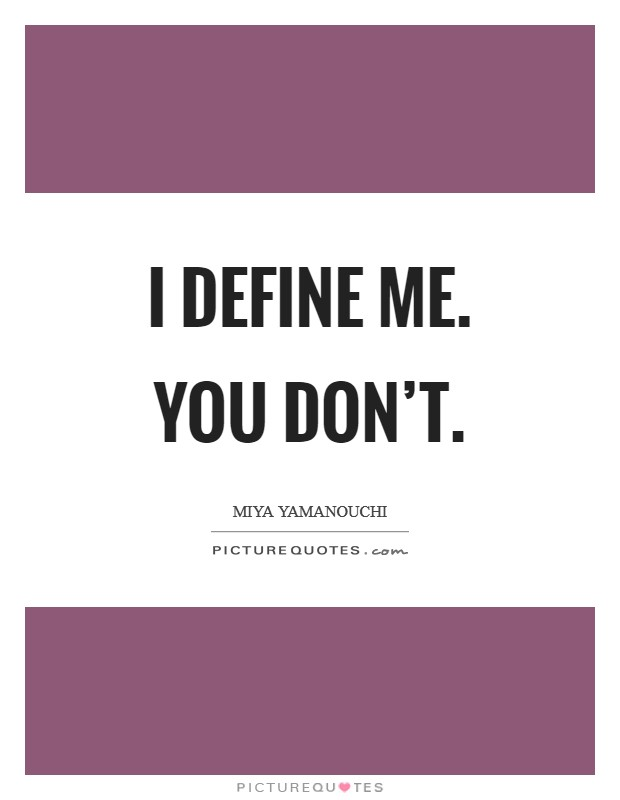I define me. You don't Picture Quote #1