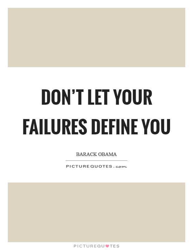Don't let your failures define you Picture Quote #1