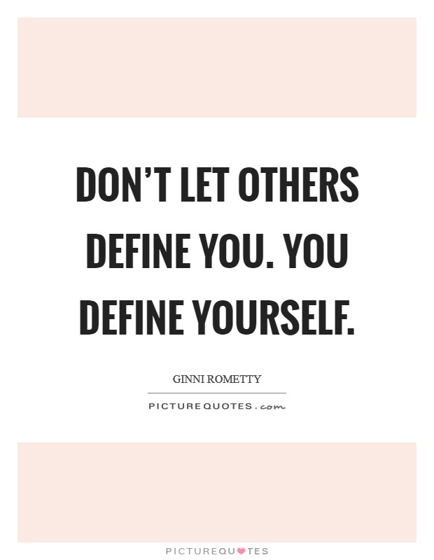 Don't let others define you. You define yourself Picture Quote #1