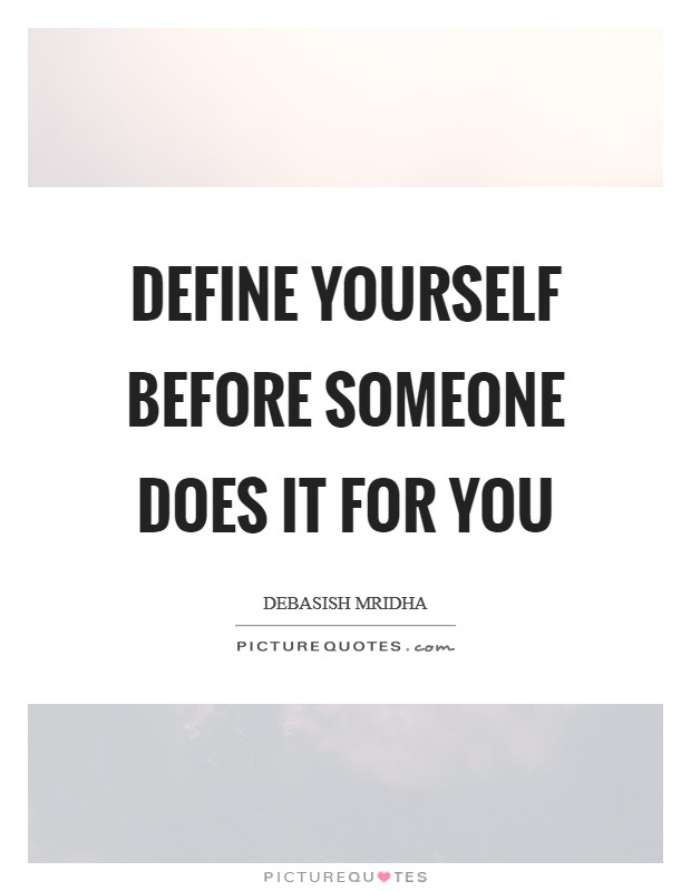 Define yourself before someone does it for you Picture Quote #1