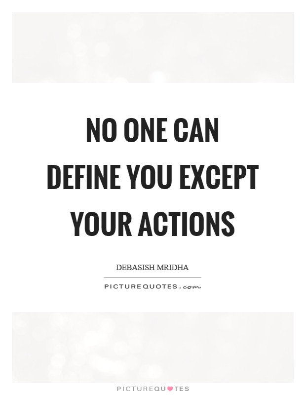 No one can define you except your actions Picture Quote #1