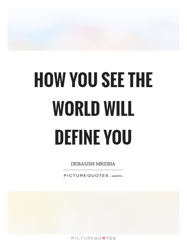 How you see the world will define you Picture Quote #1