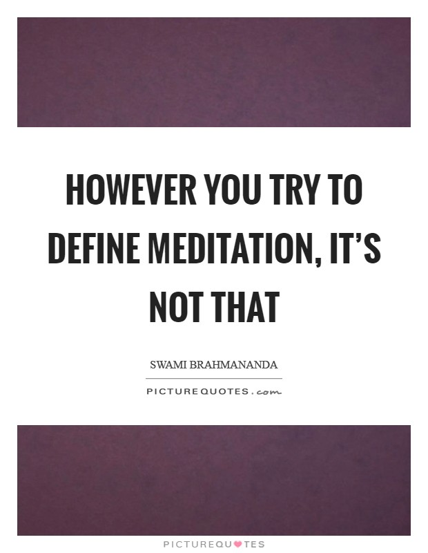 However you try to define meditation, it's not that Picture Quote #1