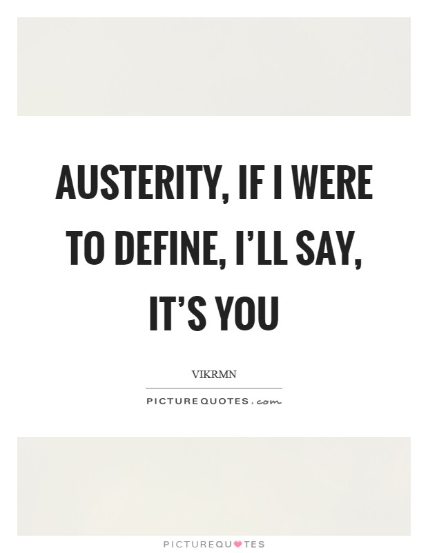 Austerity, if I were to define, I'll say, It's YOU Picture Quote #1