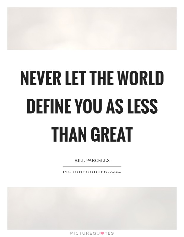 Never let the world define you as less than Great Picture Quote #1