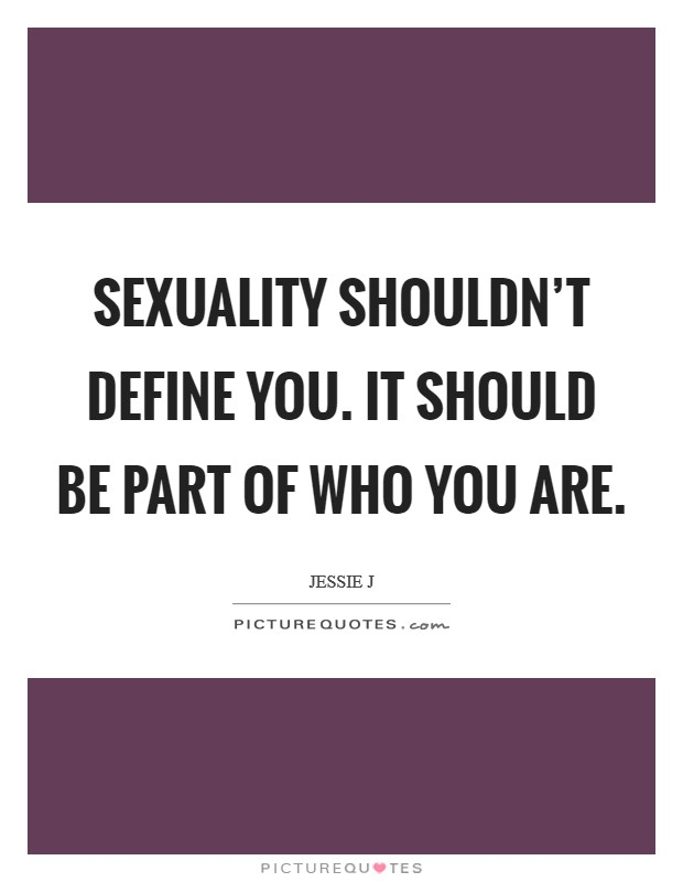 Sexuality shouldn't define you. It should be part of who you are. Picture Quote #1