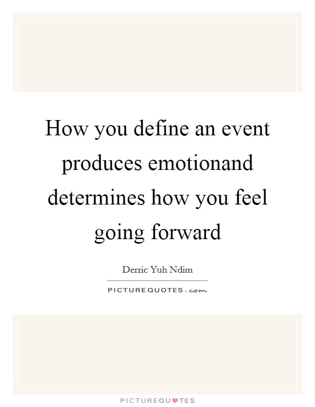 How you define an event produces emotionand determines how you... | Picture  Quotes