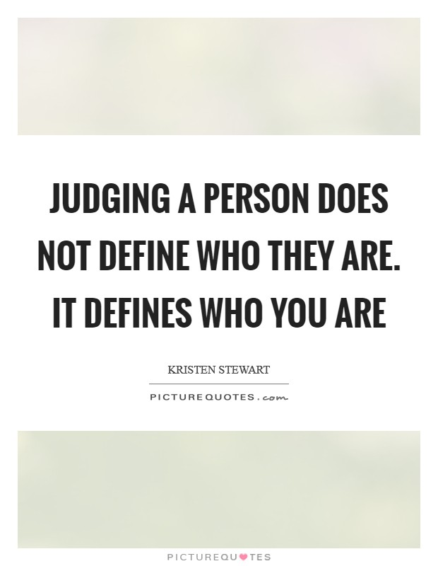 Judging a person does not define who they are. It defines who you are Picture Quote #1