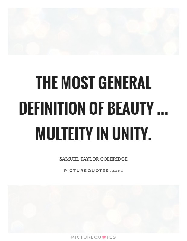 The most general definition of beauty ... Multeity in Unity Picture Quote #1