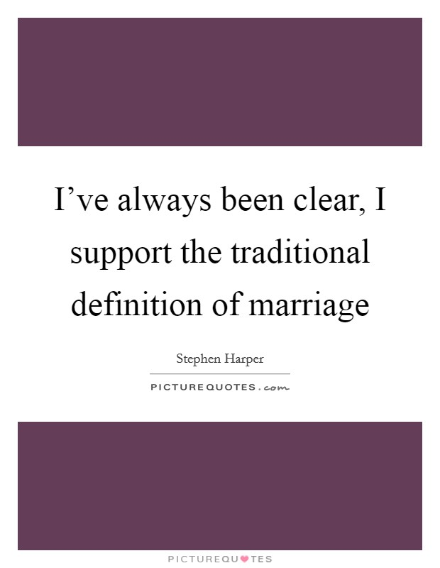 I've always been clear, I support the traditional definition of marriage Picture Quote #1