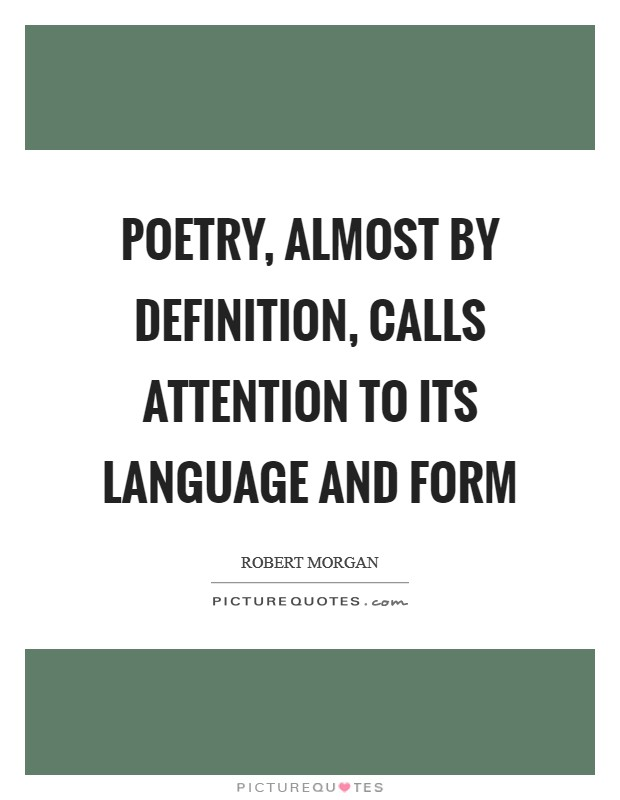 Poetry, almost by definition, calls attention to its language and form Picture Quote #1