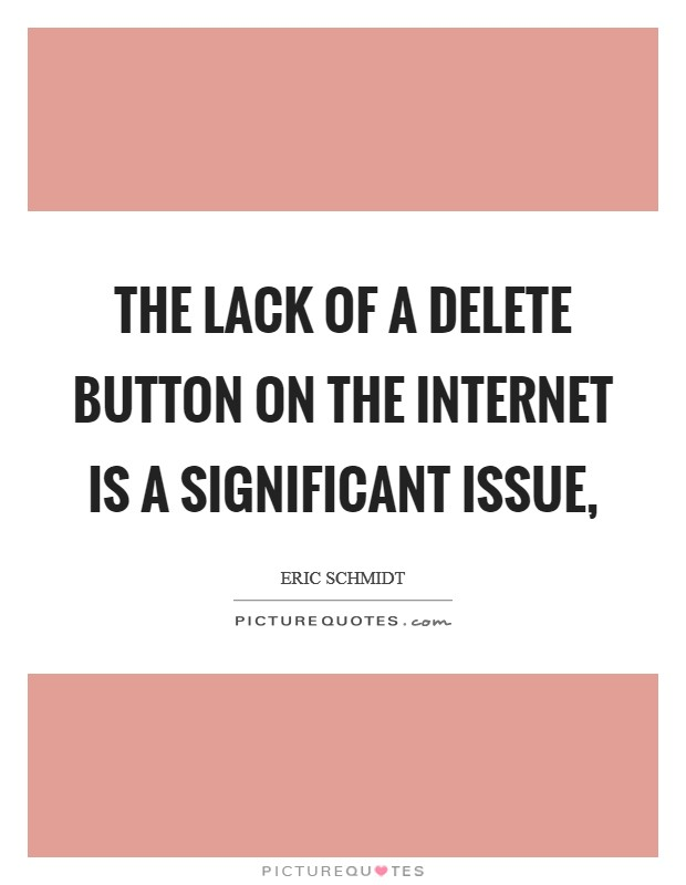 The lack of a delete button on the internet is a significant issue, Picture Quote #1