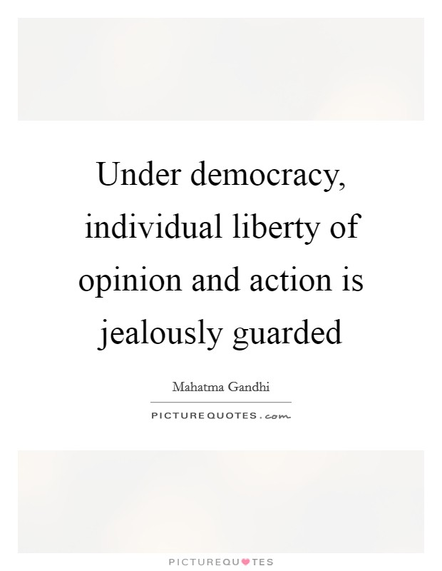 Under democracy, individual liberty of opinion and action is jealously guarded Picture Quote #1