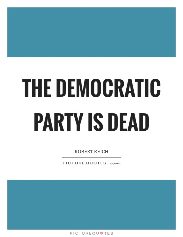 The Democratic Party is DEAD Picture Quote #1