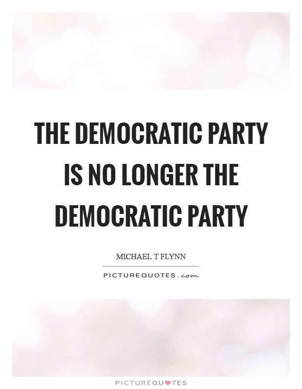 The Democratic Party is no longer the Democratic Party Picture Quote #1