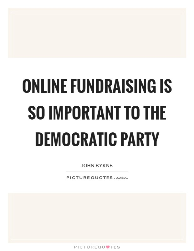 Online fundraising is so important to the Democratic Party Picture Quote #1