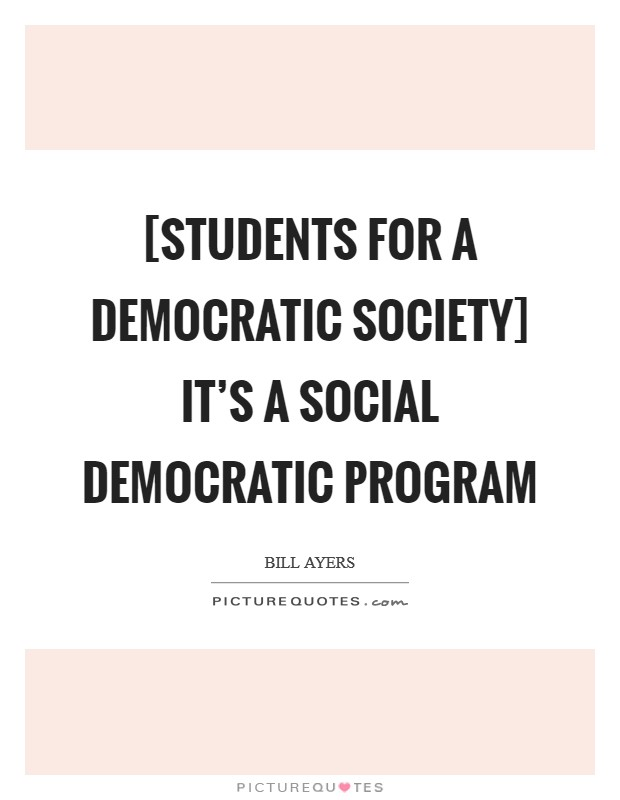 more democratic society For a fairer, more democratic society a lot of people these days, even some who are pro-capitalism, and especially post-recession (if that's not too bold a statement, it probably is), are aware of capitalism's flaws.