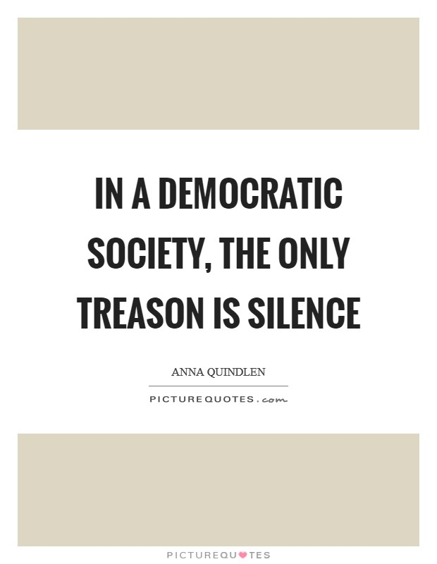 In a democratic society, the only treason is silence Picture Quote #1