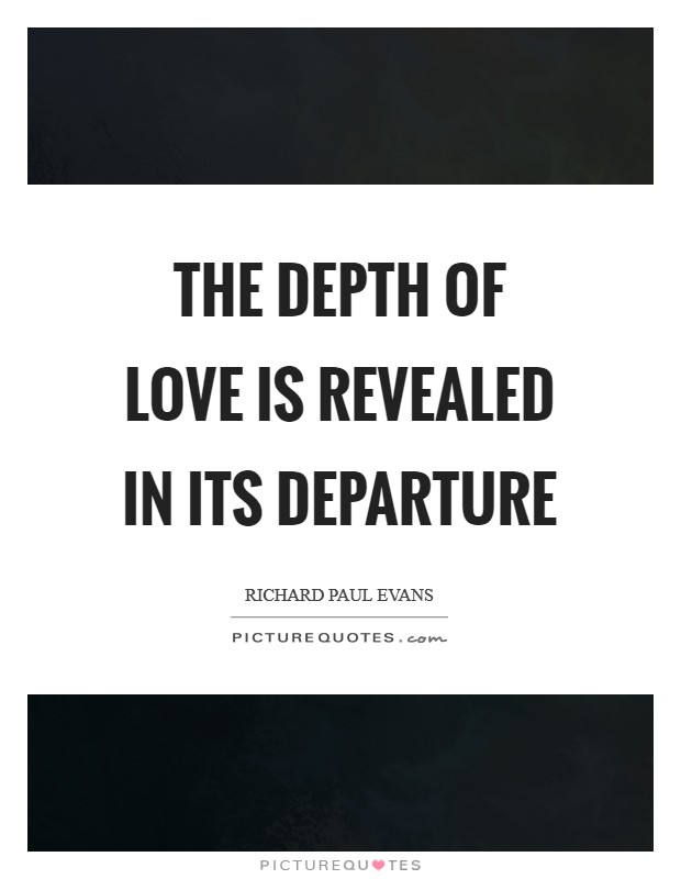 The Depth Of Love Is Revealed In Its Departure Picture Quotes