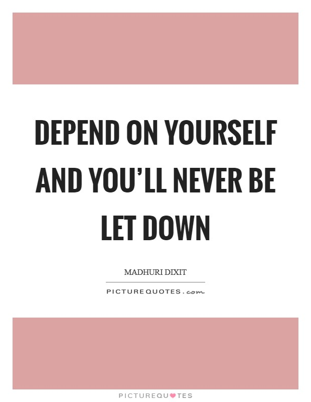 Depend on yourself and you'll never be let down Picture Quote #1