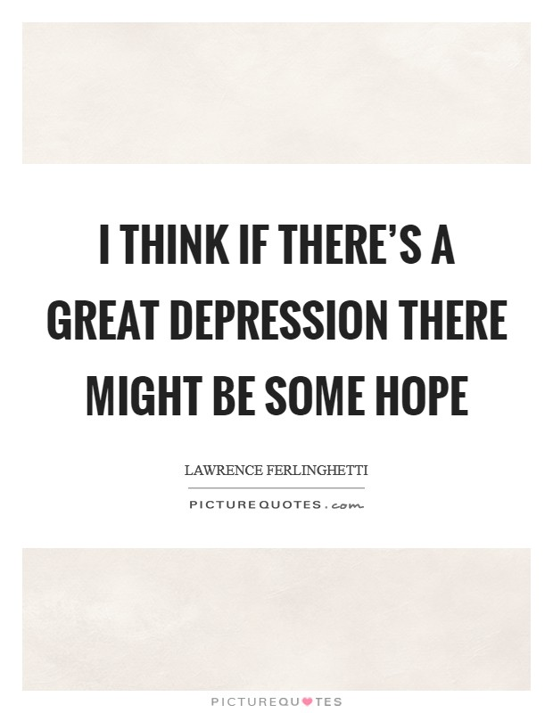 I Think If Theres A Great Depression There Might Be Some Hope