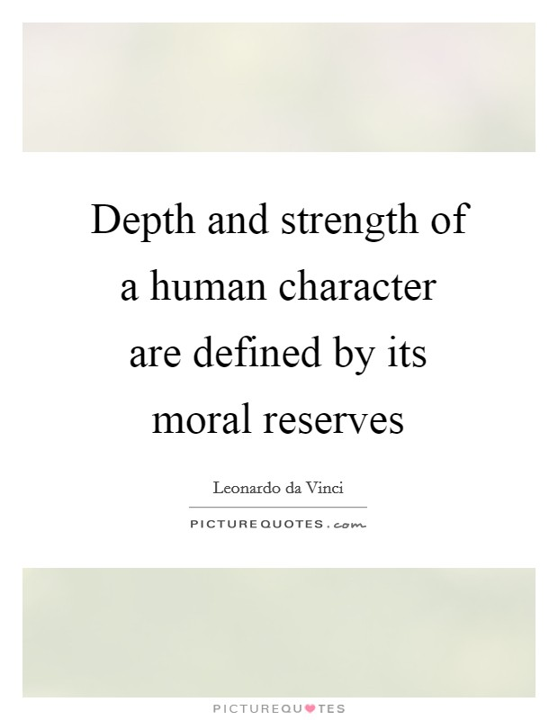 Depth and strength of a human character are defined by its moral reserves Picture Quote #1