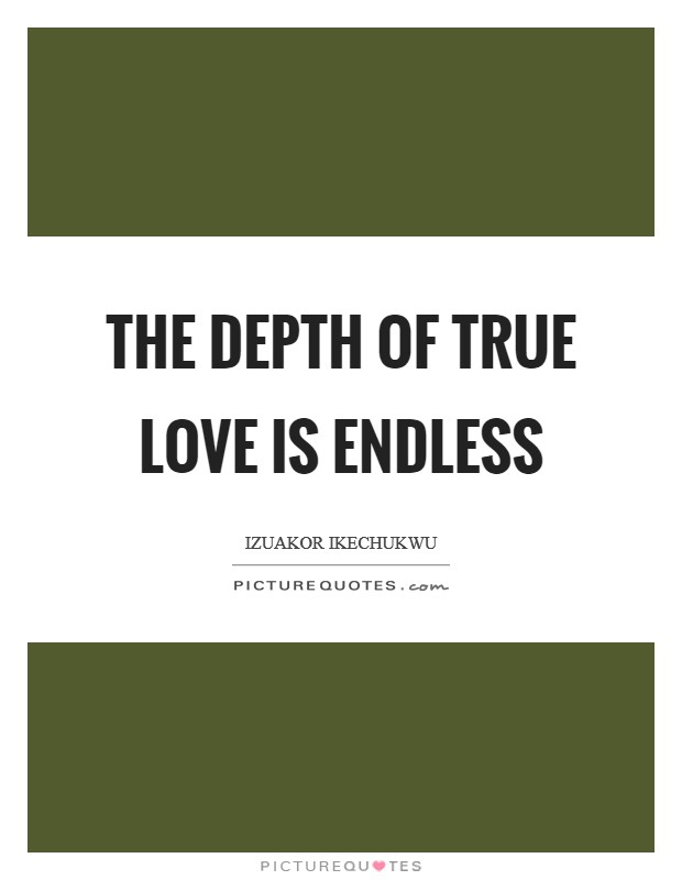 The depth of true love is endless Picture Quote #1