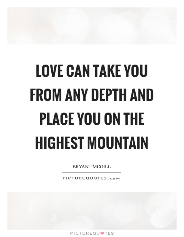 Love can take you from any depth and place you on the highest mountain Picture Quote #1