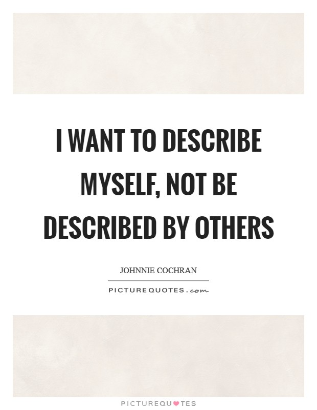 I want to describe myself, not be described by others Picture Quote #1
