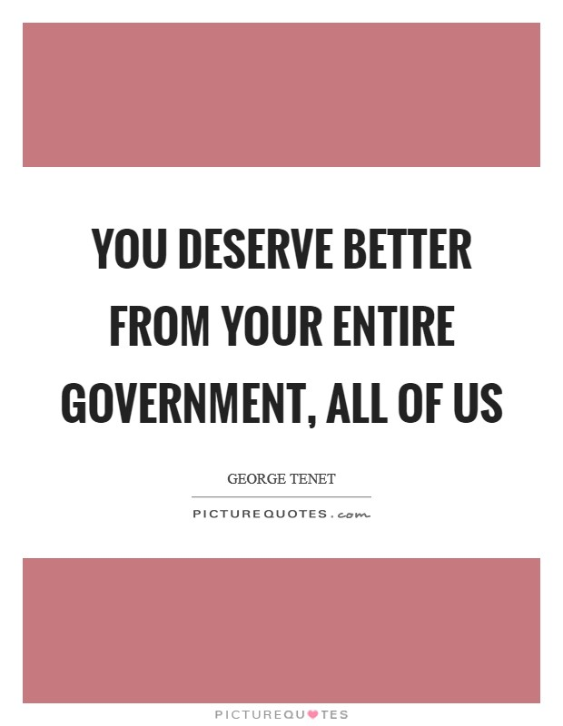 You deserve better from your entire government, all of us Picture Quote #1