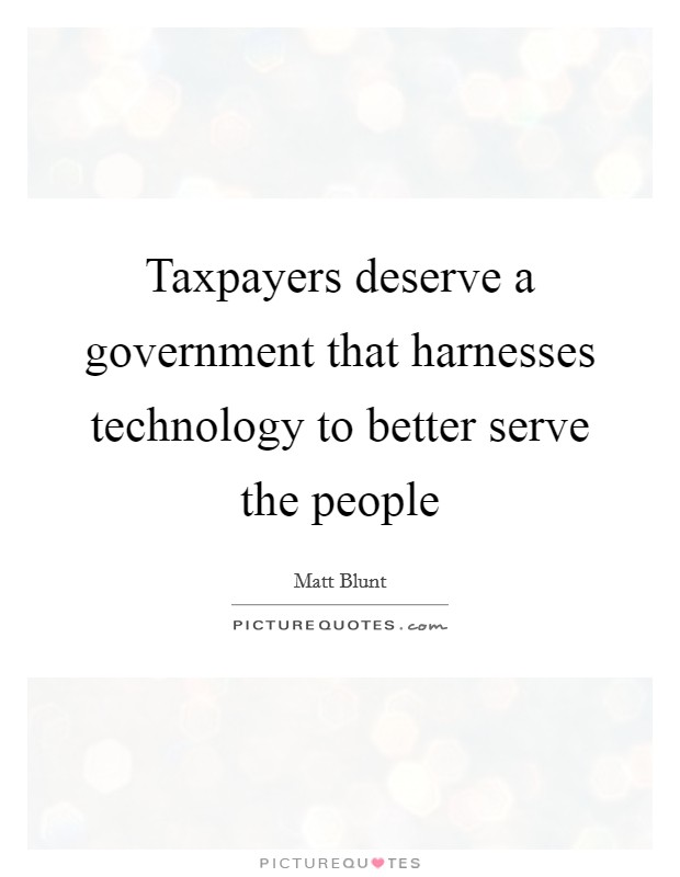 Taxpayers deserve a government that harnesses technology to better serve the people Picture Quote #1