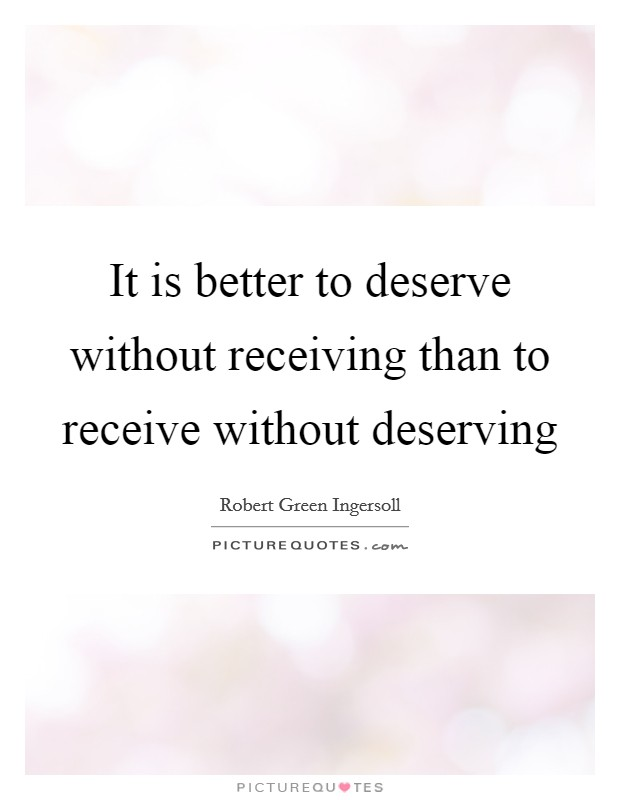 It is better to deserve without receiving than to receive without deserving Picture Quote #1