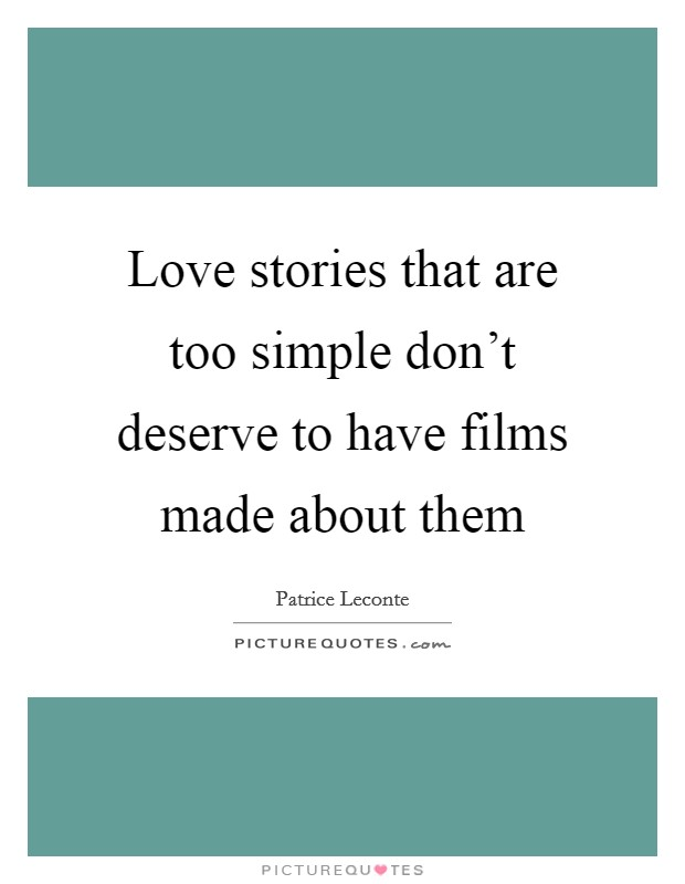 Love stories that are too simple don't deserve to have films made about them Picture Quote #1