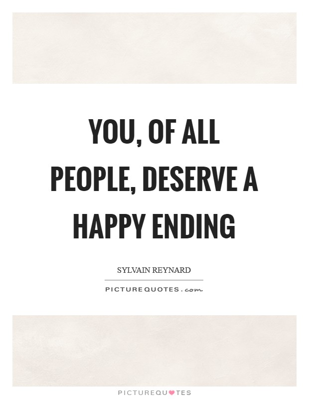 You, of all people, deserve a happy ending Picture Quote #1